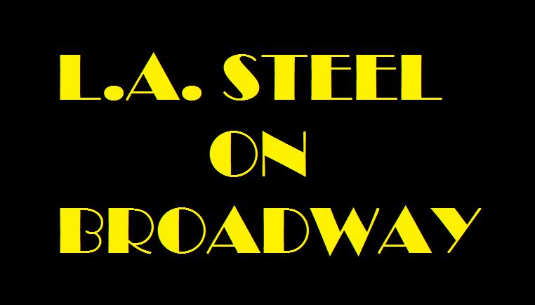 L.A.STEEL ON BROADWAY