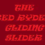 THE RED RYDER GLIDING SLIDER