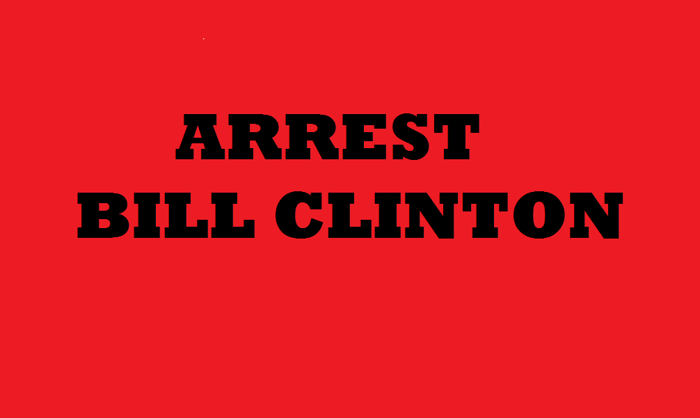 ARREST BILL CLINTON