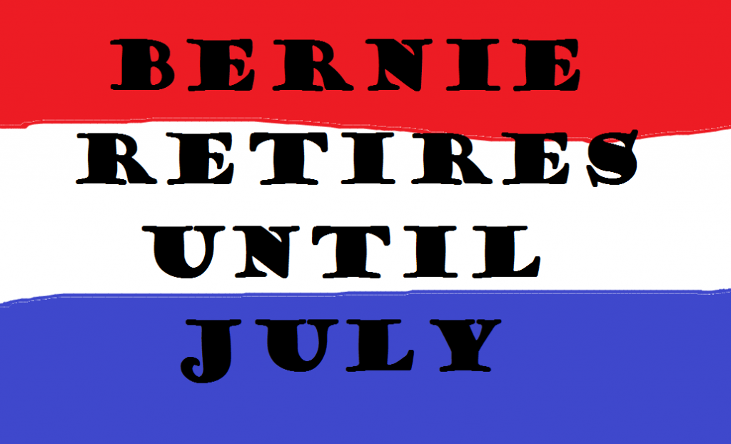 BERNIE RETIRES UNTIL JULY