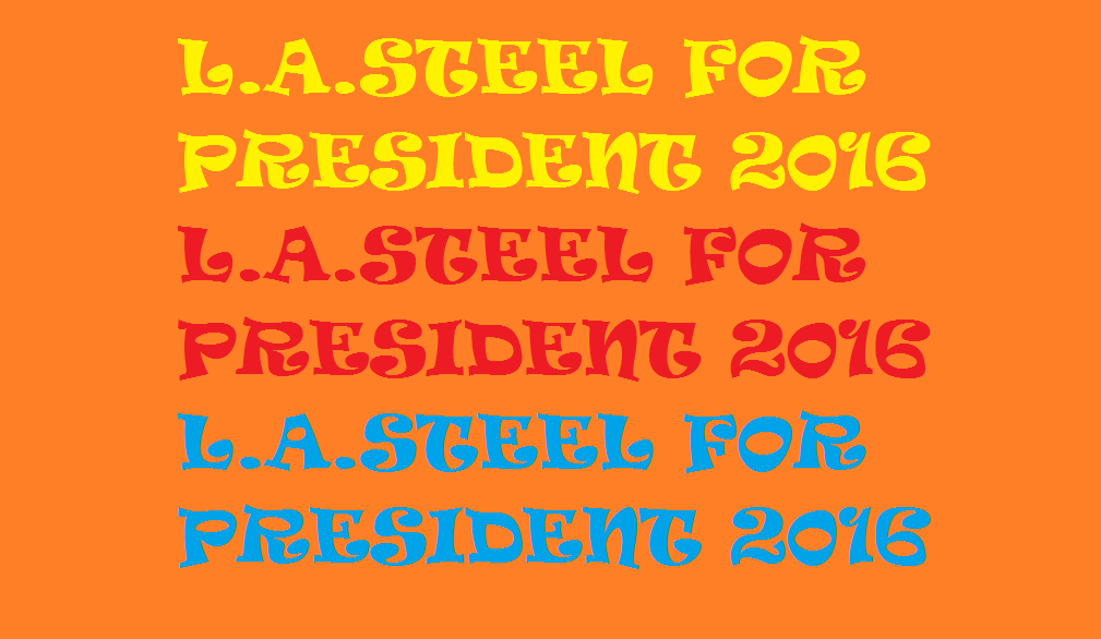 L.A.STEEL FOR PRESIDENT 2016