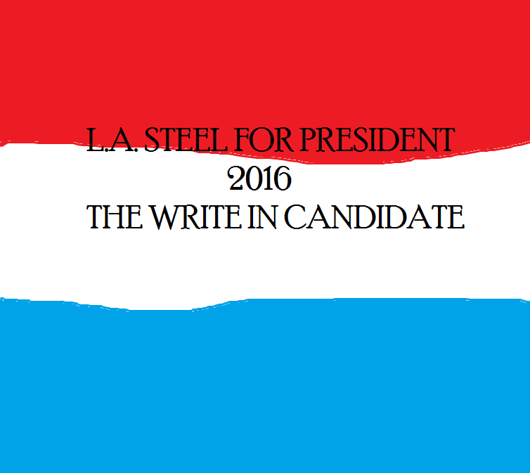 LASTEEL FOR PRESIDENT 2016 WRITE IN CAND.