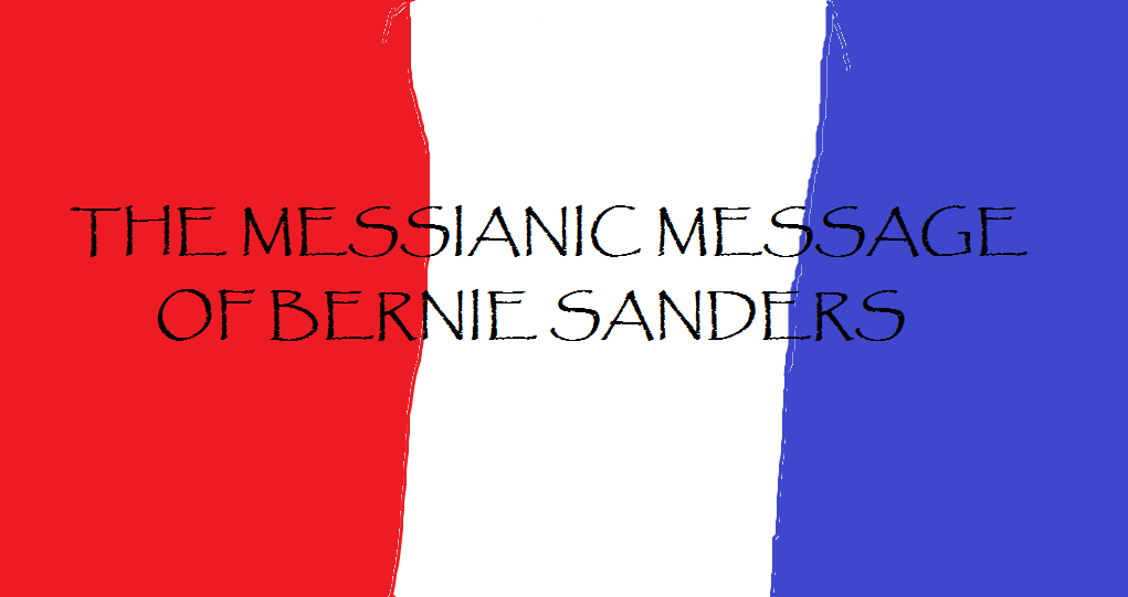 THE MESSIANIC MESSAGE OF BERNIE SANDERS