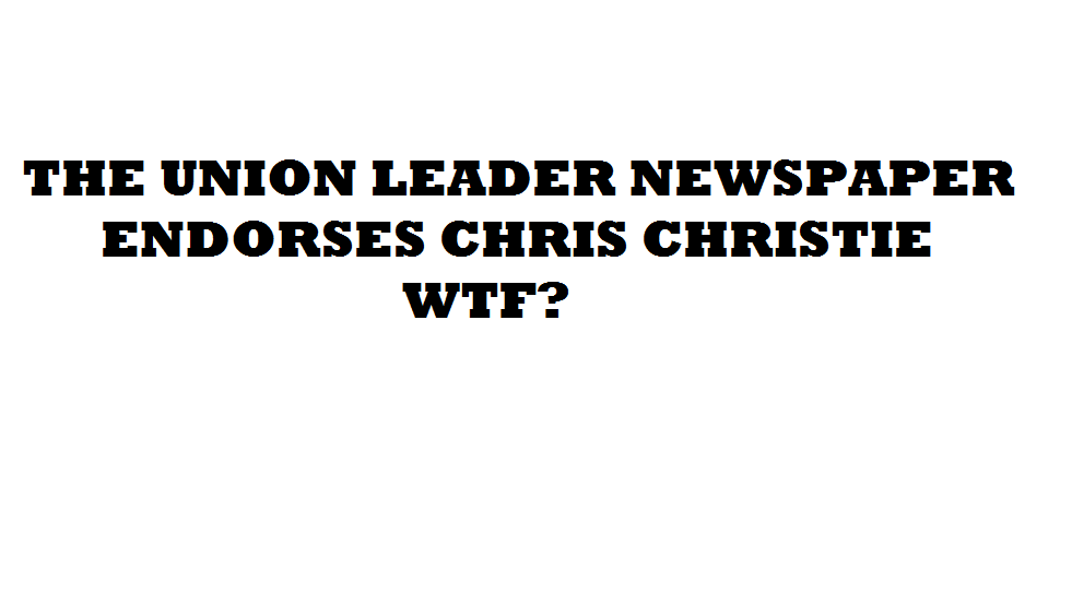 UNION LEADER NEWSPAPER ENDORSES CHRIS CHRISTIE WTF