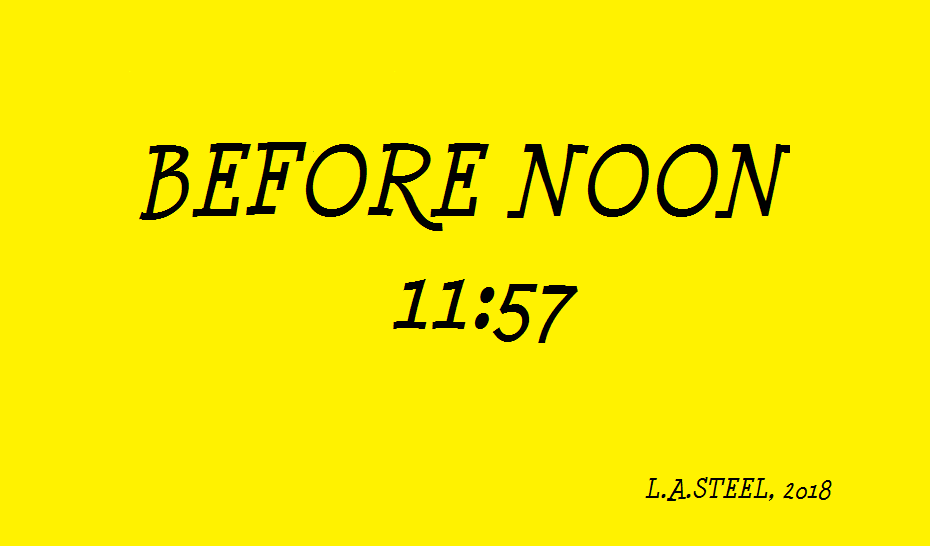 BEFORE NOON 11 57 2018